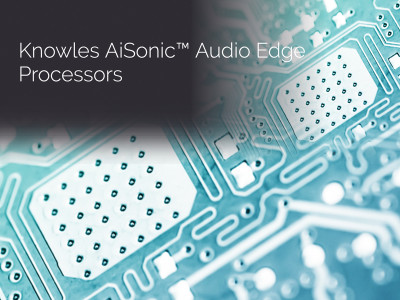 New Knowles AISonic Audio Edge Processor Optimized for High-Performance Mobile, Ear and Connected Devices