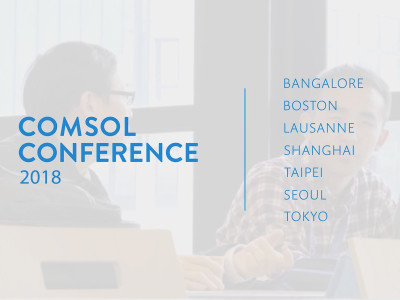COMSOL Accepting Presentation Submissions for COMSOL Conference 2018