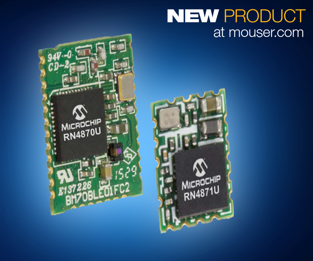 Microchip RN4870 and RN4871 modules available from Mouser Electronics