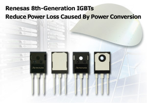 Renesas Electronics optimized the 8th-generation IGBTs