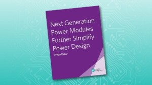 New White Paper: How Next-Generation Power Modules Simplify Power Design