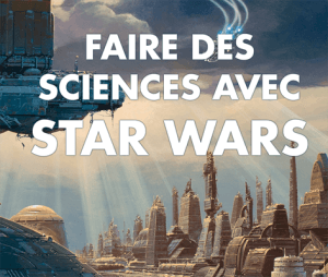 Plus de science et moins de fiction avec Star Wars